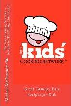 The Kids' Cooking Network - Recipes for the Young Chef Book 1