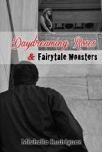 Daydreaming Roses and Fairytale Monsters
