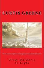 From Darkness to Light the Autobiography of Curtis Christopher Greene