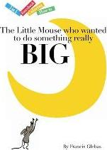 The Little Mouse Who Wanted to Do Something Really Big