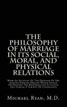 The Philosophy of Marriage in Its Social, Moral, and Physical Relations