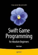 Swift Game Programming for Absolute Beginners 2015