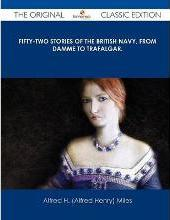 Fifty-Two Stories of the British Navy, from Damme to Trafalgar. - The Original Classic Edition