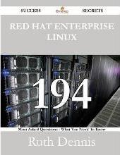 Red Hat Enterprise Linux 194 Success Secrets - 194 Most Asked Questions on Red Hat Enterprise Linux - What You Need to Know