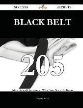 Black Belt 205 Success Secrets - 205 Most Asked Questions on Black Belt - What You Need to Know
