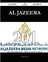 Al Jazeera 201 Success Secrets - 201 Most Asked Questions on Al Jazeera - What You Need to Know