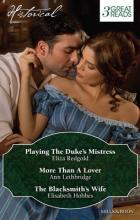 PLAYING THE DUKE'S MISTRESS/MORE THAN A LOVER/THE BLACKSMITH'S WIFE