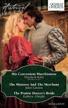 His Convenient Marchioness/The Mistress And The Merchant/The Prairie Doctor's Bride