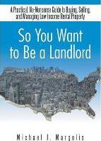 So You Want to Be a Landlord
