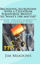Beginning Astronomy with a Celestron Equatorial Mount ... So, What's the Matter?