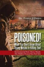 Poisoned! What You Don't Know about Heavy Metals Is Killing You!