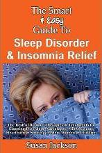 The Smart & Easy Guide to Sleep Disorder & Insomnia Relief