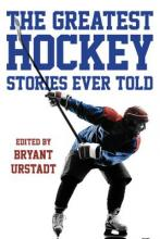The Greatest Hockey Stories Ever Told