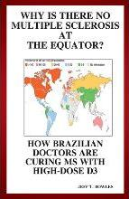 Why Is There No Multiple Sclerosis at the Equator? How Brazilian Doctors Are Curing MS with High-Dose D3