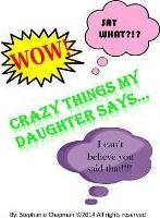 Crazy Things My Daughter Says...