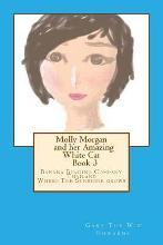 Molly Morgan and Her Amazing White Cat Book 3