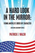 A Hard Look in the Mirror; Fixing America's Crisis of Character