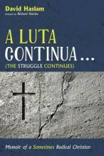 A Luta Continua . . . (the Struggle Continues)
