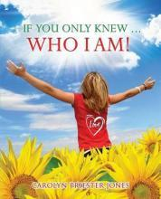 If You Only Knew ... Who I Am!