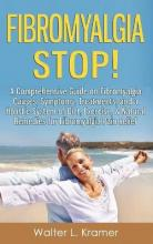 Fibromyalgia Stop! - A Comprehensive Guide on Fibromyalgia Causes, Symptoms, Treatments, and a Holistic System of Diet, Exercise, & Natural Remedies for Fibromyalgia Pain Relief