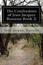 The Confessions of Jean Jacques Rosseau Book X