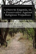 Letters to Eugenia, Or, a Preservative Against Religious Prejudices