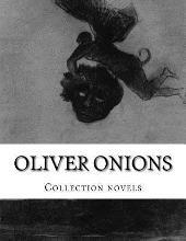 Oliver Onions, Collection Novels