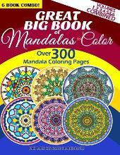 Great Big Book of Mandalas to Color - Over 300 Mandala Coloring Pages - Vol. 1,2,3,4,5 & 6 Combined