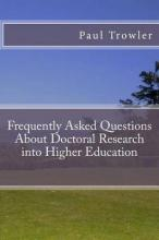 Frequently Asked Questions about Doctoral Research Into Higher Education