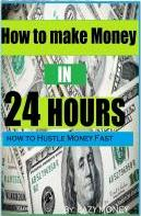 How to Make Money in 24 Hours