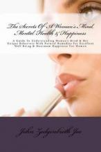 The Secrets of a Woman's Mind, Mental Health & Happiness