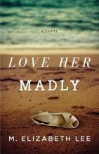 Love Her Madly: A Novel