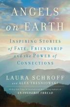 Angels on Earth: Inspiring Stories of Fate, Friendship, and the Power ofConnections