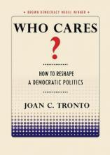 Who Cares?: How to Reshape a Democratic Politics