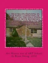 A Treaties on Painting in Four Parts. Consisting of an Essay on the Education of the Eye with Reference to Painting, and Practical Hints on Composition, Chiaroscuro, and Color.