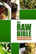 The Raw Bible - Raw Food Recipes for the Raw Food Lifestyle