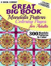 Great Big Book of Mandala Pattern Coloring Pages for Adults - 300 Mandalas Patterns to Color - Vol. 1,2,3,4,5 & 6 Combined