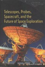 Telescopes, Probes, Spacecraft, and the Future of Space Exploration