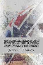 Historical Sketch and Roster of the Florida 2nd Cavalry Regiment
