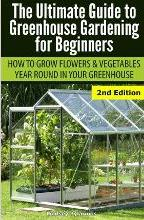 Ultimate Guide to Greenhouse Gardening for Beginners