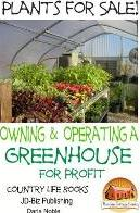Plants for Sale! - Owning & Operating a Greenhouse for Profit