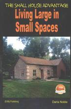 Living Large in Small Spaces - The Small House Advantage