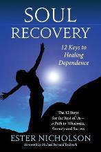 Soul Recovery - 12 Keys to Healing Dependence