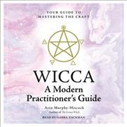 Wicca: A Modern Practitioner's Guide