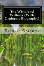 The Wind and Willows (with Grahame Biography)