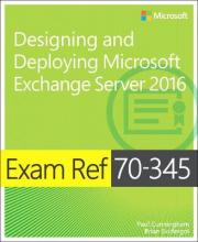 Exam Ref. 70-345 Designing and Deploying Microsoft Exchange Server 2016