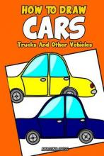 How to Draw Cars, Trucks and Other Vehicles