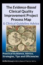The Evidence-Based Clinical Quality Improvement Project Process Map & Clinical Guideline Advice