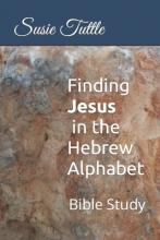 Finding Jesus in the Hebrew Alphabet