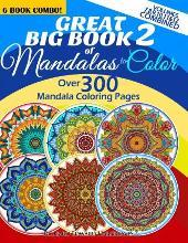 Great Big Book 2 of Mandalas to Color - Over 300 Mandala Coloring Pages - Vol. 7,8,9,10,11 & 12 Combined